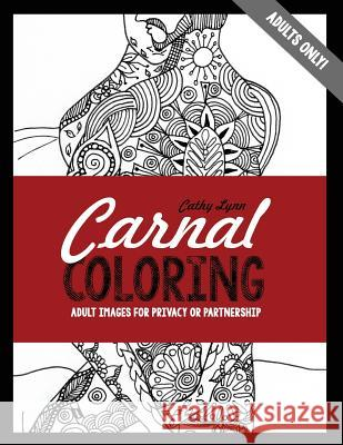 Carnal Coloring: Adult Images for Privacy or Partnership Cathy Lynn 9780996660716