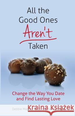 All the Good Ones Aren't Taken: Change the Way You Date and Find Lasting Love Debbie Magid Nancy Peske 9780996722100