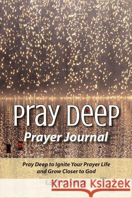 Pray Deep Prayer Journal Kathryn Shirey 9780996731812