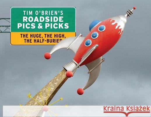 Tim O'Brien's Roadside Pics & Picks: The Huge, The High, The Half-Buried Tim O'Brien 9780996750455