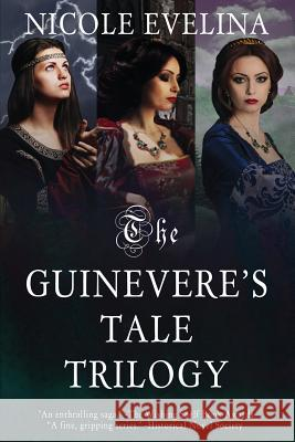 The Guinevere's Tale Trilogy Nicole Evelina 9780996763288