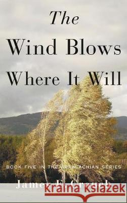 The Wind Blows Where It Will James E. Crouch 9780996818476