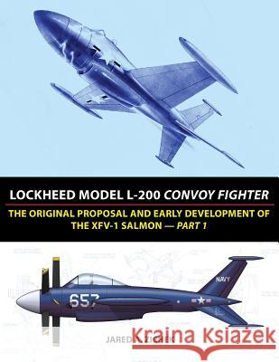 Lockheed Model L-200 Convoy Fighter: The Original Proposal and Early Development of the Xfv-1 Salmon - Part 1 Jared A. Zichek 9780996875448