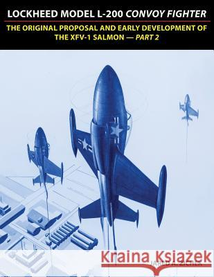 Lockheed Model L-200 Convoy Fighter: The Original Proposal and Early Development of the Xfv-1 Salmon - Part 2 Jared a. Zichek 9780996875455