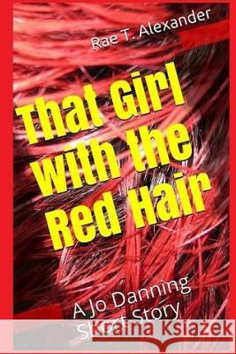 That Girl with the Red Hair: A Jo Danning Short Story Rae T. Alexander 9780996876346