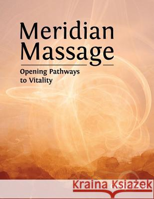 Meridian Massage: Opening Pathways to Vitality Cindy Black 9780996971812