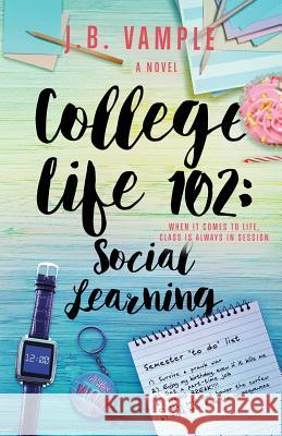 College Life 102: Social Learning J. B. Vample 9780996981729