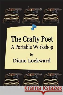 The Crafty Poet: A Portable Workshop Diane Lockward 9780996987127 Terrapin Books