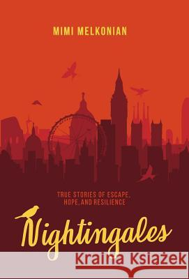 Nightingales: True Stories of Escape, Hope, and Resilience Mimi Melkonian 9780997175332