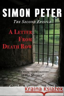 A Letter from Death Row: Simon Peter the Second Epistle Gordon Kenworthy Reed   9780997249071