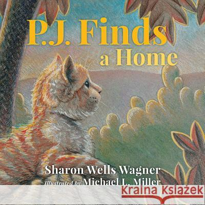 P.J. Finds a Home Sharon Wells Wagner Michael L. Miller 9780997302035