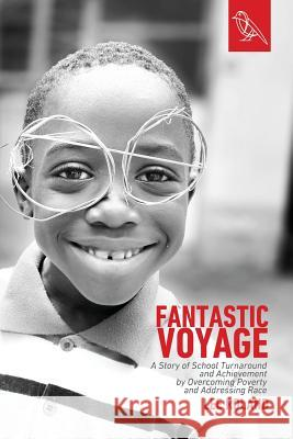 Fantastic Voyage: A Story of School Turnaround and Achievement by Overcoming Poverty and Addressing Race Lee Roland 9780997398458