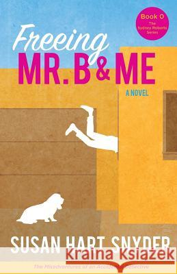 Freeing Mr. B & Me: The Misadventures of an Accidental Detective Susan Hart Snyder 9780997422405