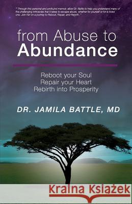 From Abuse to Abundance: Reboot Your Soul, Repair Your Heart, Rebirth Into Prosperity MD Jamila Battle 9780997448306