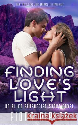 Finding Love's Light: An Alien Prophecies Short Novel Fiona Riplee 9780997475630