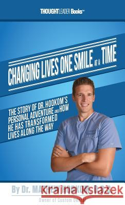 Changing Lives One Smile at a Time: The Story of Dr. Hookom's Personal Adventure and How He Has Transformed Lives Along the Way Mathew Hookom 9780997536676