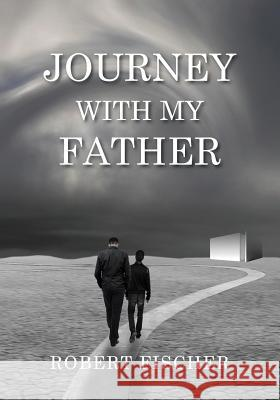 Journey with My Father Robert L. Fischer Nick Zelinger 9780997538502