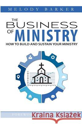 The Business of Ministry: How to Build and Sustain Your Ministry Melody Barker Joshua Mills 9780997558524