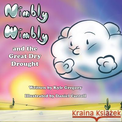 Nimbly Wimbly and the Great Dry Drought Kyle Gregory Daniel Carroll 9780997560121