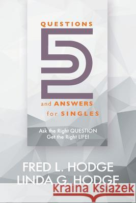 52 Questions & Answers for Singles: Ask the Right Question, Get the Right Life Fred L., Jr. Hodge Linda G. Hodge Penny Scott 9780997662238