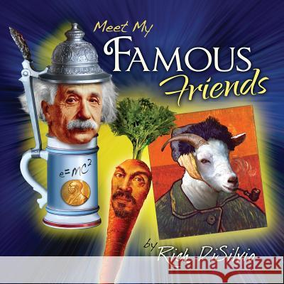Meet My Famous Friends: Inspiring Kids with Humor Rich Disilvio 9780997680768