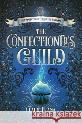 The Confectioner's Guild Claire Luana 9780997701890