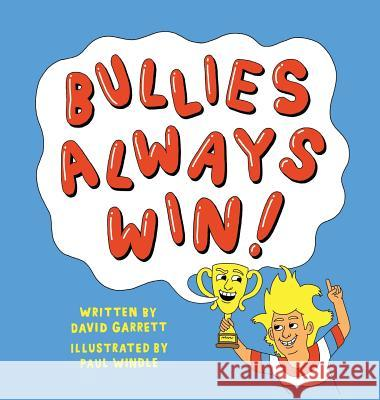 Bullies Always Win: Make Our Children Great Again! David A. Garrett Paul Windle 9780997716009