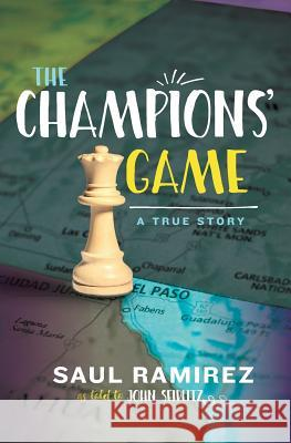 The Champions' Game: A True Story Saul Ramirez John Seidlitz 9780997740233
