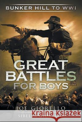 Great Battles for Boys: Bunker Hill to Wwi Joe Giorello 9780997749304 Wheelhouse Publishing