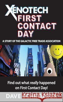 Xenotech First Contact Day: A Story of the Galactic Free Trade Association Dave Schroeder 9780997831900