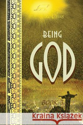 Being God, Book Three: A Trilogy of Our Near Future Jake Obus 9780997848564
