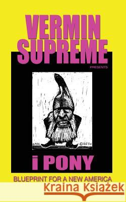 I Pony: Blueprint for a New America Vermin Supreme 9780997852004