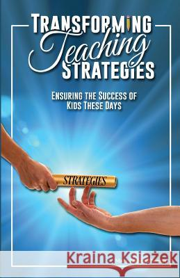 Transforming Teaching Strategies: Ensuring the Success of Kids These Days Mary Endres Thomas 9780997898637