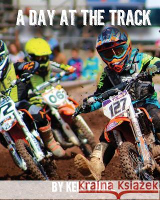 A Day at the Track Kelly S. Noll Kelly S. Noll Leon Fox 9780997906530