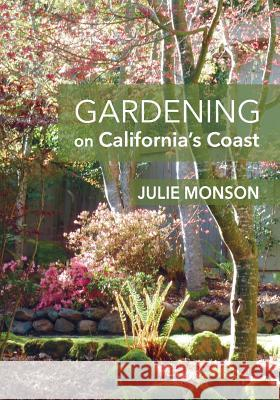 Gardening on California's Coast Julie Monson 9780997916232