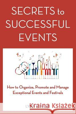 Secrets to Successful Events: How to Organize, Promote and Manage Exceptional Events and Festivals Lynn Fuhler   9780997980707