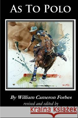 As to Polo Sukey Forbes William Cameron Forbes 9780998044606