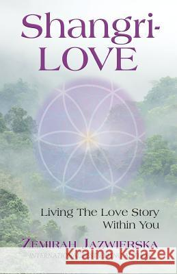 Shangrilove: Living the Love Story Within You Zemirah Jazwierska 9780998089287
