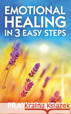 Emotional Healing in 3 Easy Steps Praying Medic 9780998091228