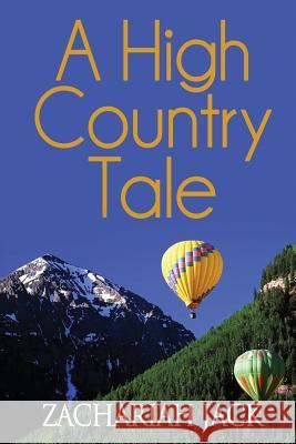 A High Country Tale: The Tride&true and Stickshift Sagas Zachariah Jack 9780998099019