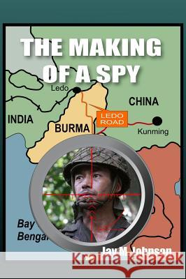 The Making of a Spy Jay M. Johnson 9780998141749
