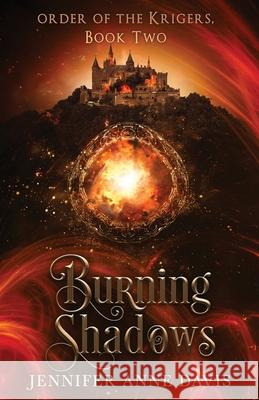 Burning Shadows: Order of the Krigers, Book 2 Jennifer Anne Davis 9780998151601