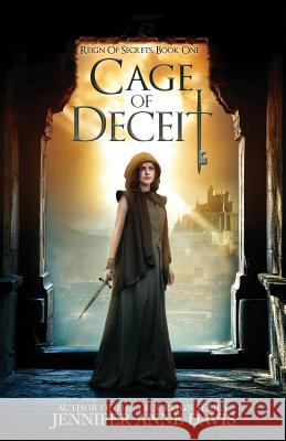 Cage of Deceit: Reign of Secrets, Book 1 Jennifer Anne Davis 9780998151632