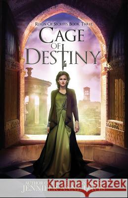 Cage of Destiny: Reign of Secrets, Book 3 Jennifer Anne Davis 9780998151694