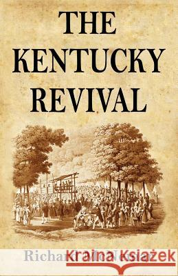 The Kentucky Revival: A Short History of the Late Extraordinary Out-Pouring of the Spirit of God, in the Western States of America, Agreeabl Richard McNemar   9780998217239