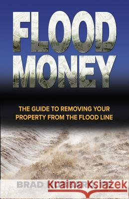 Flood Money: The Guide to Moving Your Property from the Flood Line Brad Hubbard Eli Gonzalez  9780998223957