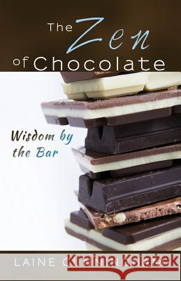 The Zen of Chocolate: Wisdom by the Bar Laine Cunningham Angel Leya 9780998224015