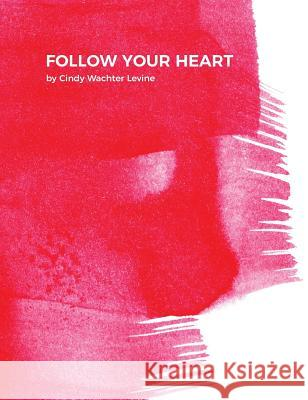 Follow Your Heart Cindy Wachte 9780998257952