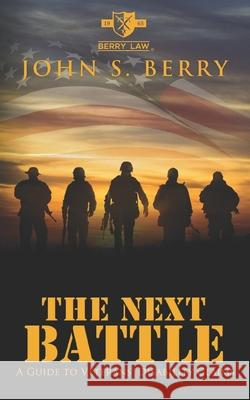 The Next Battle: A Guide to Veterans Disability Benefits John S. Berry 9780998264004