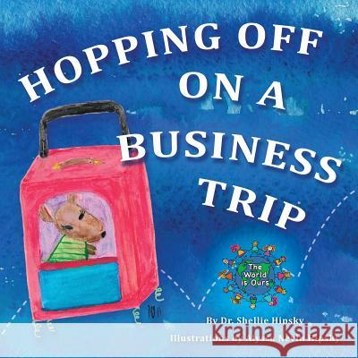 Hopping Off on a Business Trip Dr Shellie Hipsky Alyssa Nevin Hipsky 9780998283500